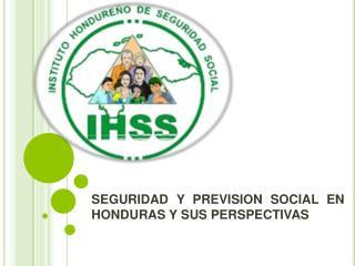 SEGURIDAD Y PREVISION SOCIAL EN HONDURAS Y SUS PERSPECTIVAS