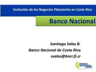 Santiago Salas B. Banco Nacional  de Costa Rica ssalas@bncr.fi.cr