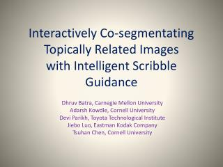 Interactively Co- segmentating  Topically Related Images with Intelligent Scribble Guidance