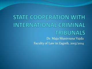 STATE COOPERATION WITH INTERNATIONAL CRIMINAL TRIBUNALS