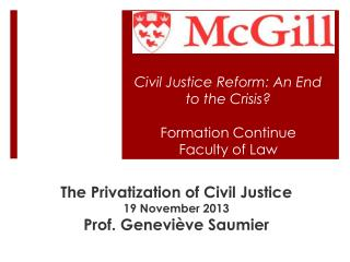 Civil Justice Reform: An End to the Crisis? Formation Continue Faculty of Law