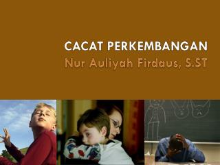 CACAT PERKEMBANGAN Nur Auliyah Firdaus, S.ST