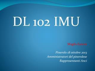 DL 102 IMU Magda Zanoni Pinerolo 18 ottobre 2013 Amministratori del pinerolese Rappresentanti Anci