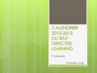 CALENDRIER 2012-2013 DU SELF-DIRECTED LEARNING