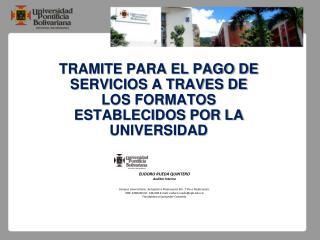 TRAMITE PARA EL PAGO DE SERVICIOS A TRAVES DE LOS FORMATOS ESTABLECIDOS POR LA UNIVERSIDAD