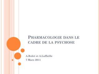 Pharmacologie dans le cadre de la psychose