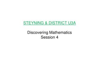 STEYNING & DISTRICT U3A Discovering Mathematics Session 4