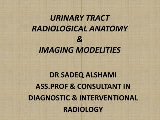 URINARY TRACT RADIOLOGICAL ANATOMY & IMAGING MODELITIES