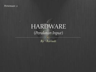HARDWARE ( Peralatan Input )