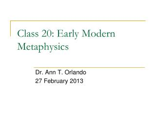 Class  20:  Early Modern  Metaphysics