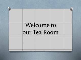 Welcome to  our Tea Room