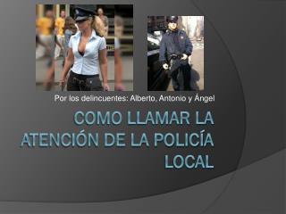 Como llamar la atención de la Policía Local
