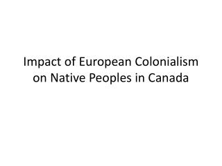 Impact of European Colonialism on Native Peoples in Canada