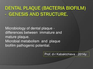 Dental plaque  (bacteria  biofilm ) -   g enesis  and structure .