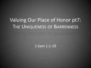 Valuing Our Place of Honor pt7: The Uniqueness of Barrenness