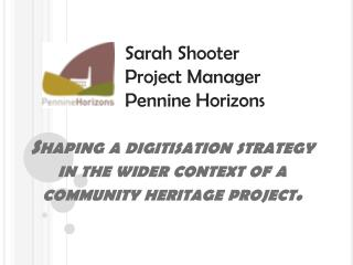 Shaping a digitisation strategy in the wider context of a community heritage project .