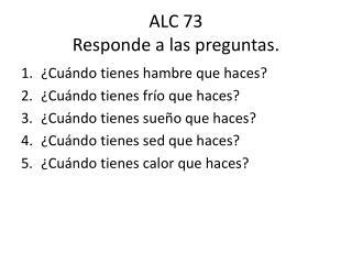 ALC 73 Responde  a  las preguntas .