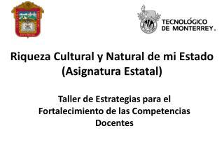 Riqueza Cultural y Natural de mi Estado (Asignatura Estatal)