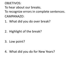 OBJETIVOS:  To hear about our breaks. To recognize errors in complete sentences.