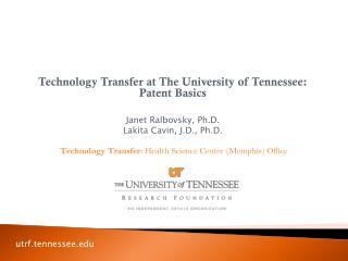 Technology Transfer at The University of Tennessee: Patent Basics Janet Ralbovsky, Ph.D.