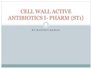 CELL WALL ACTIVE ANTIBIOTICS  I- PHARM  {ST1}