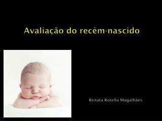 Avaliação do recém-nascido Renata  Rotella  Magalhães