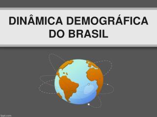 DIN ÂMICA DEMOGRÁFICA DO BRASIL