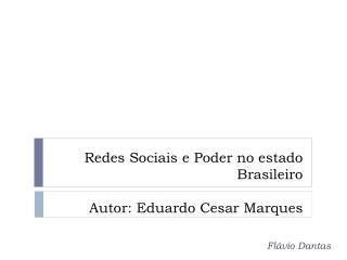 Redes Sociais  e  Poder  no  estado Brasileiro Autor : Eduardo Cesar Marques