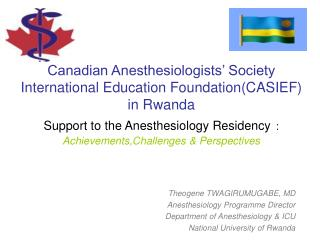 Canadian Anesthesiologists  Society International Education FoundationCASIEF in Rwanda Support to the Anesthesiology Res