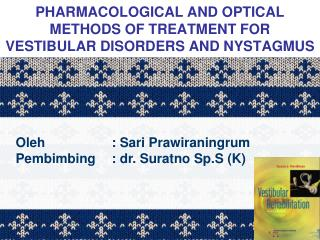 PHARMACOLOGICAL AND OPTICAL METHODS OF TREATMENT FOR VESTIBULAR DISORDERS AND NYSTAGMUS