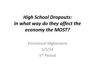 Emmanuel Mgbemena 5/5/14 5 th  Period