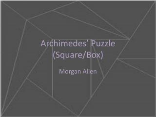 Archimedes' Puzzle (Square/Box)