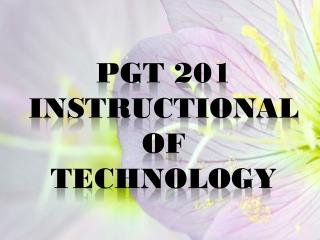 PGT 201  Instructional of Technology