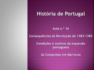 História de Portugal Aula n.º 16 Consequências da Revolução de 1383-1385