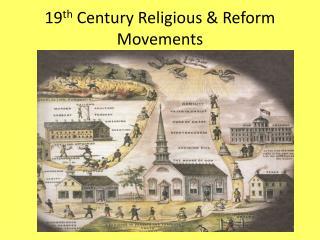 19 th  Century Religious & Reform Movements