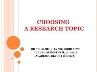 DR NIK ALOESNITA NIK MOHD ALWI UHL 2332 SEMESTER II, 2011/2012 ACADEMIC REPORT WRITING