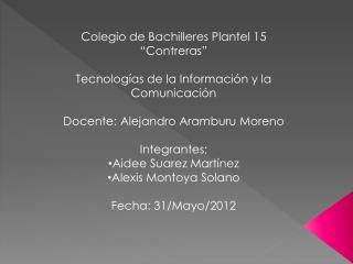"""Colegio de Bachilleres Plantel 15 """"Contreras"""" Tecnologías de la Información y la Comunicación"""