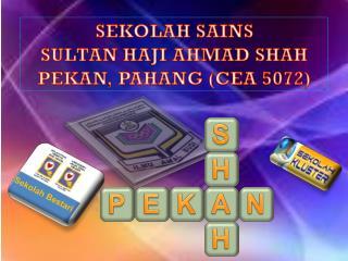SEKOLAH SAINS SULTAN HAJI AHMAD SHAH  PEKAN,  PAHANG (CEA 5072)