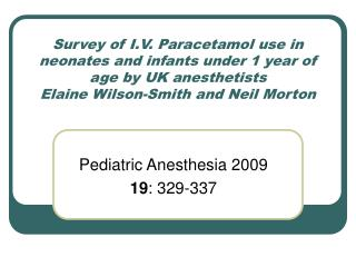 Survey of I.V. Paracetamol use in neonates and infants under 1 year of age by UK anesthetists Elaine Wilson-Smith and Ne