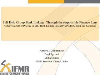 Amulya K  Champatiray Parul Agarwal Misha  Sharma IFMR  Research, Chennai, India