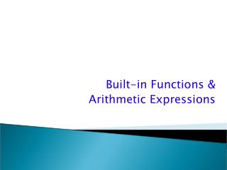 Built-in  Functions &  Arithmetic Expressions