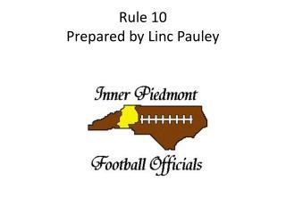 Rule 10 Prepared by Linc Pauley