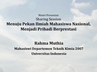 Rahma Muthia Mahasiswi Departemen Teknik  Kimia 2007 Universitas  Indonesia