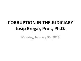 CORRUPTION IN THE JUDICIARY Josip  Kregar,  Prof., Ph.D .