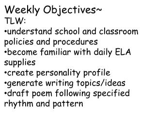 Weekly Objectives~ TLW: understand school and classroom policies and procedures