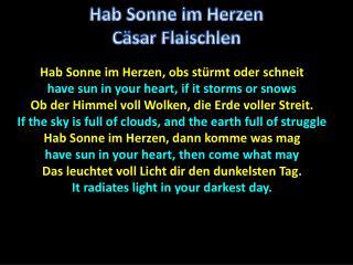 Hab Sonne im Herzen ,  obs stürmt oder schneit have sun in your heart, if it storms or snows