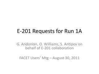 E-201 Requests for Run 1A