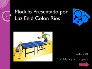 Modulo  Presentado por Luz Enid Colon Rios