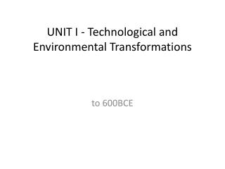 UNIT  I - Technological  and Environmental Transformations