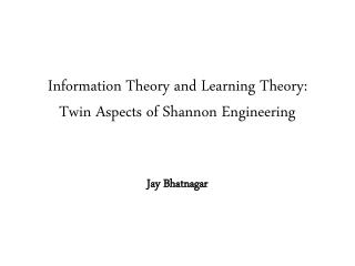 Information Theory and Learning Theory: Twin Aspects of Shannon Engineering